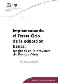 Implementando el tercer ciclo de la educación básica: tensiones en la  provincia de Buenos Aires - UNESCO Digital Library