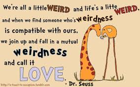 Dr Seuss Quotes About Love Awesome Luxury Dr Suess Weird Quote Dr Seuss Weird Love Quote Poster