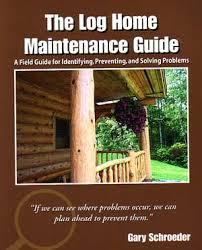 The Log Home Maintenance Guide Log Home Maintenance Books Log