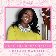 Meet the Brunchnista: Ezinne Kwubiri — Brunchnista