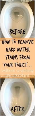 how to remove hard water stains from toilets without scratching the porcelain do