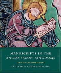 Manuscripts in the Anglo-Saxon Kingdoms : Claire Breay (editor ...