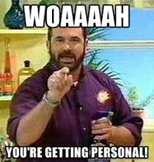 woaaaah you're getting personal! - Billy Mays | Meme Generator via Relatably.com