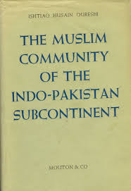 shaping histories the most influential books in also in the 1960s appeared historian i h qureshi s the muslim community of the subcontinent 1962 it is one of the first attempts by a i
