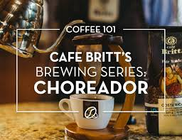 Everything you ever wanted to know. Cafe Britts Brewing Series Chorreador