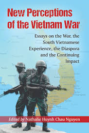 new perceptions of the vietnam war essays on the war the south new perceptions of the vietnam war essays on the war the south viet se experience the diaspora and the continuing impact
