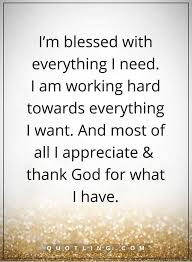 Thankful Quotes I'm Blessed With Everything I Need I Am Working Simple Thankful Quotes