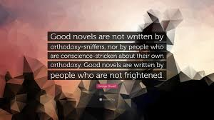 george orwell quote good novels are not written by orthodoxy george orwell quote good novels are not written by orthodoxy sniffers nor