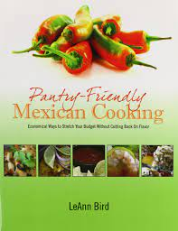 Pantry-Friendly Mexican Cooking: Economical Ways to Stretch Your Budget  Without Cutting Back On Flavor: Bird, LeAnn: 9781432740160: Amazon.com:  Books