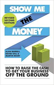 <b>Show Me</b> the <b>Money</b>: How to Raise the Cash to Get Your Business ...