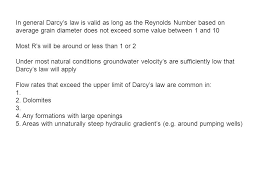 in general darcy s law is valid as long as the reynolds number based on average grain