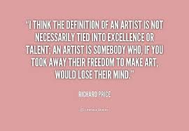 Definition Of Quote Delectable I Think The Definition Of An ArtistRichard Price Artist
