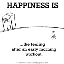 Happiness Is The Feeling After An Early Morning Workout Funny Beauteous Early Morning Quotes