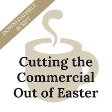 Cutting The Commercial Out Of Easter Downloadable Script Christine Trevino