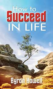 How to Succeed in Life eBook: Howell, Byron: Amazon.in: Kindle Store