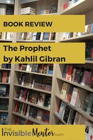 Book Review The Prophet By Kahlil Gibran The Invisible Mentor