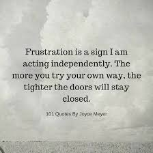 Joyce Meyer Quotes Interesting Frustration Is A Sign I Am Acting Independently Joyce Meyer Quotes