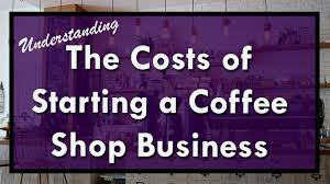 Understanding The Costs Of Starting A Coffee Shop Explained How