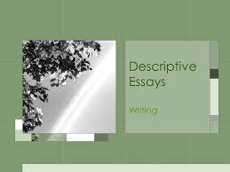 descriptive essays writing what is a descriptive essay it is a  1 descriptive essays writing