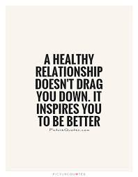 Healthy Relationship Quotes Magnificent A Healthy Relationship Doesn't Drag You Down It Inspires You To