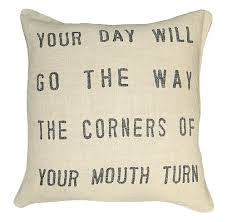 pillow 24x24. your day will go the way corners of mouth turn pillow - 24x24 | kathy 2