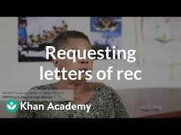 How To Ask A Teacher For A Letter Of Recommendation High School Requesting Letters Of Recommendation Video Khan Academy