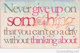 Never Give Up On Life Quotes Never give up pics with sayings and quotes 26