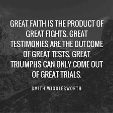 Smith Wigglesworth Quotes New Smith Wigglesworth Great Faith Is The Product Of Great Fights