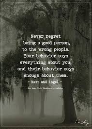 Quotes About Being Good Never Regret Being A Good Person Regrets Wisdom And Inspirational 19
