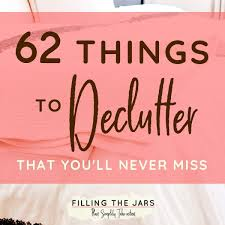de clutter 62 things to declutter that you wont miss at all filling