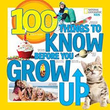 100 things to know before you grow up written by lisa gerry national geographic kids
