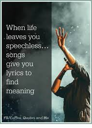 When Life Leaves You Speechless Songs Give You Lyrics To Find Magnificent Speechless Quotes About Life