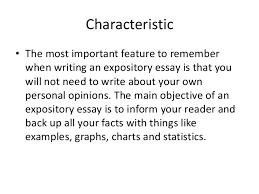 expository essay definition 3 characteristic • the most important feature to remember when writing an expository essay