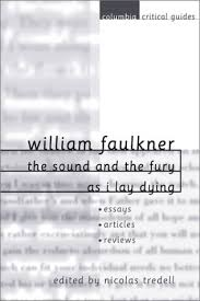 william faulkner the sound and the fury and as i lay dying  william faulkner the sound and the fury and as i lay dying essays articles reviews by nicolas tredell