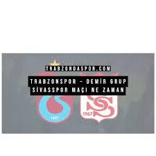 Trabzonspor – Demir Grup Sivasspor Maçı Ne Zaman - Trabzon'da Spor