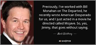 The Departed Quotes Extraordinary Mark Wahlberg Quote Previously I've Worked With Bill Monahan On