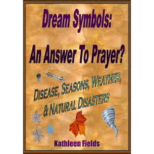 Dream Symbols: An Answer To Prayer? 'Disease, Seasons, Weather & Natural  Disasters' by Kathleen Fields