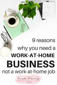 9 Reasons Why You Need A Business Not Just A Work At Home Job