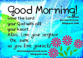 Good Morning Christian Quotes Good Morning Love The Lord Your God Extraordinary Good Morning Christian Quotes