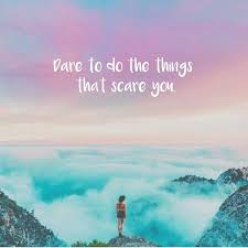Dare Quotes Life Quotes Dare to do the things that scare you Quotes Time 75