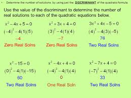 use the value of the discriminant to determine the number of real solutions to each of