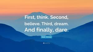 "Dare Quotes Walt Disney Quote ""First think Second believe Third dream And 85"