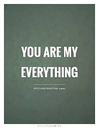 You Are My Everything Quotes Fascinating You Are My Everything Picture Quotes