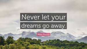 "Never Let Go Of Your Dreams Quotes Best Of Mike Piazza Quote ""Never Let Your Dreams Go Away"" 24 Wallpapers"