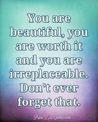 Quotes On You Are Beautiful Best Of You Are Beautiful You Are Worth It And You Are Irreplaceable Don't
