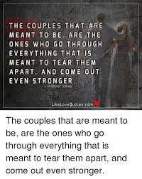 Quotes For Couples Adorable The COUP LES THAT ARE MEANT TO BE ARE THE ONE S WHO GO THROUGH