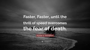 Hunter S Thompson Quote Faster Faster Until The Thrill Of Speed
