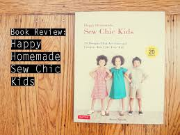 happy homemade sew chic kids is the english version of happy homemade vol 2 by ruriko yamada it contains 20 designs for children aged 3 to 9