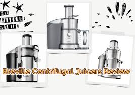 Juice Extractor Comparison Chart Breville Centrifugal Juicers Review