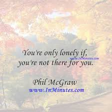Quotes - You're only lonely if you're not there for you.Phil ... via Relatably.com